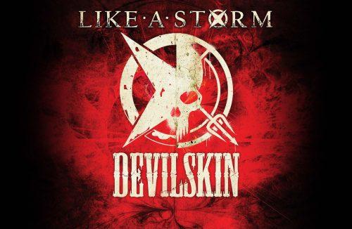 LIKE A STORM + DEVILSKIN